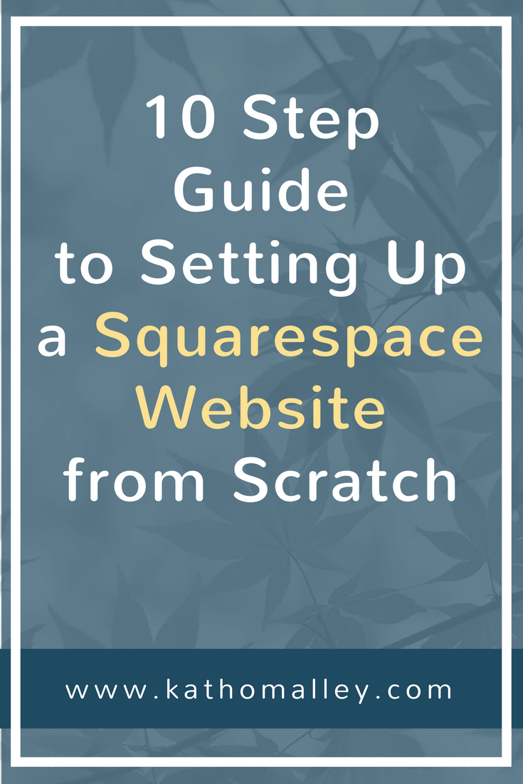 10 Step Guide to Setting Up Your Own Squarespace Website.