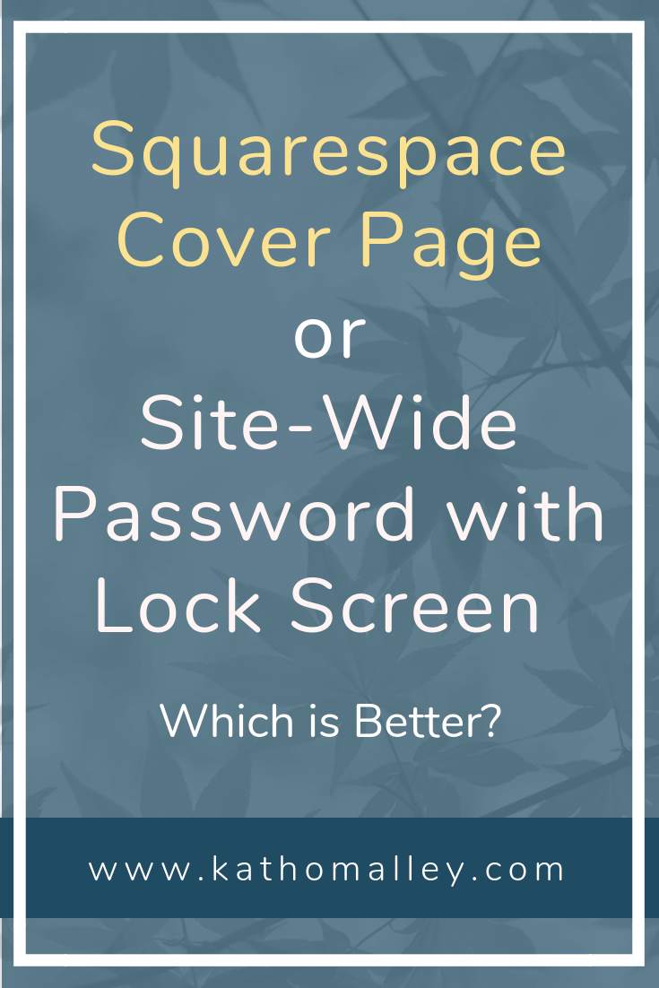 When you redesign your Squarespace website which should you use? A site-wide password with branded lock screen or a cover page?