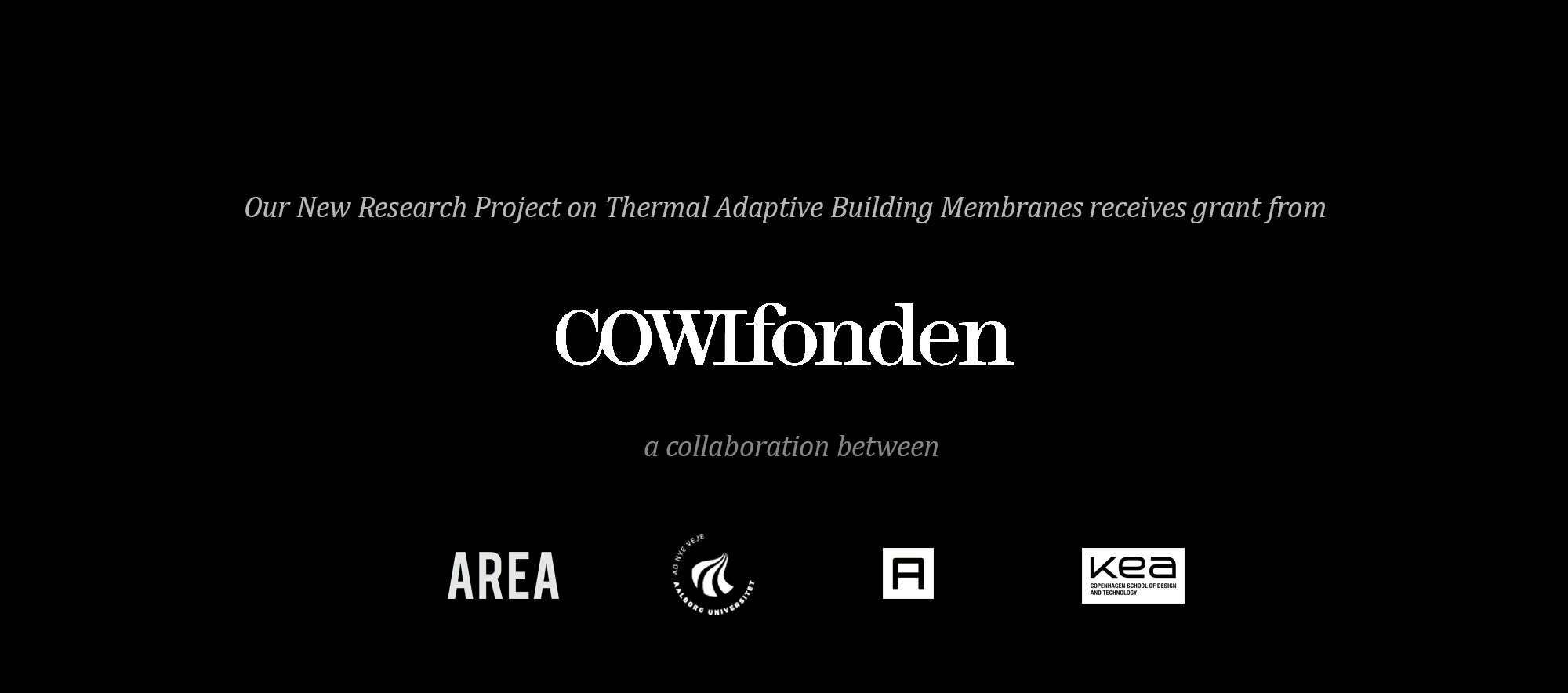 The COWI Foundation funds our new research project on Thermal Adaptive Architectural Membranes, where we interweave architecture, engineering and perceptional psychology (AAU+AREA+AAA+KEA), based on our continuous development of the Sense Projects.   http://www.cowifonden.dk/menu/donationer/nyere-projekter/bevillinger-2017