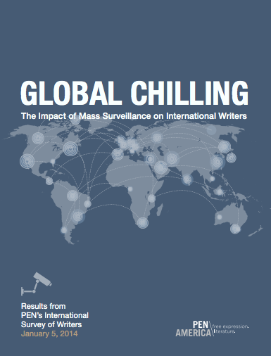Global Chilling: The Impact of Mass Surveillance on International Writers is a new report demonstrating the damaging impact of surveillance by the United States and other governments on free expression and creative freedom around the world. (January 2014) Courtesy: PEN American Centre.