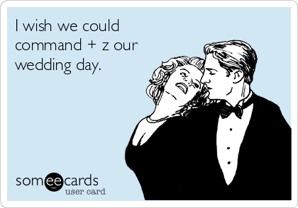 i-wish-we-could-command-z-our-wedding-day-24ca0.png