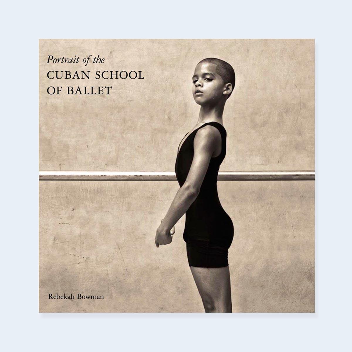 REBEKAH BOWMAN |  Portrait of the Cuban School of Ballet | Order >