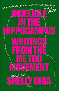 """""""Glad Past Words """"    Indelible in the Hippocampus: McSweeny's #MeToo Anthology ."""