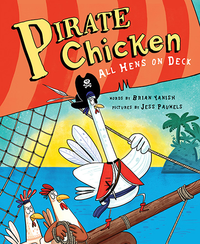 Pirate Chicken: All Hens on Deck - Written by Brian Yanish, Illustrated by Jess PauwelsSourcebooks Jabberwocky (March 2019) Ages 4+ISBN: 9781492665205 | 17.99/Hardcover