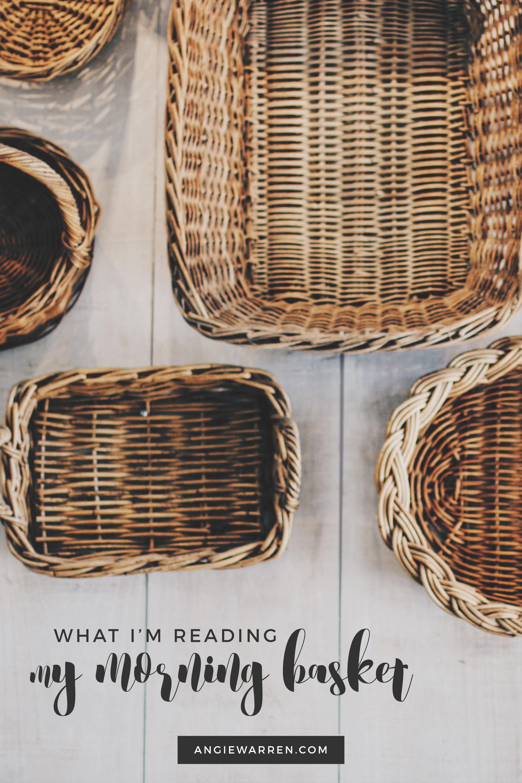 My Morning Basket: What I'm Reading // Angie Warren
