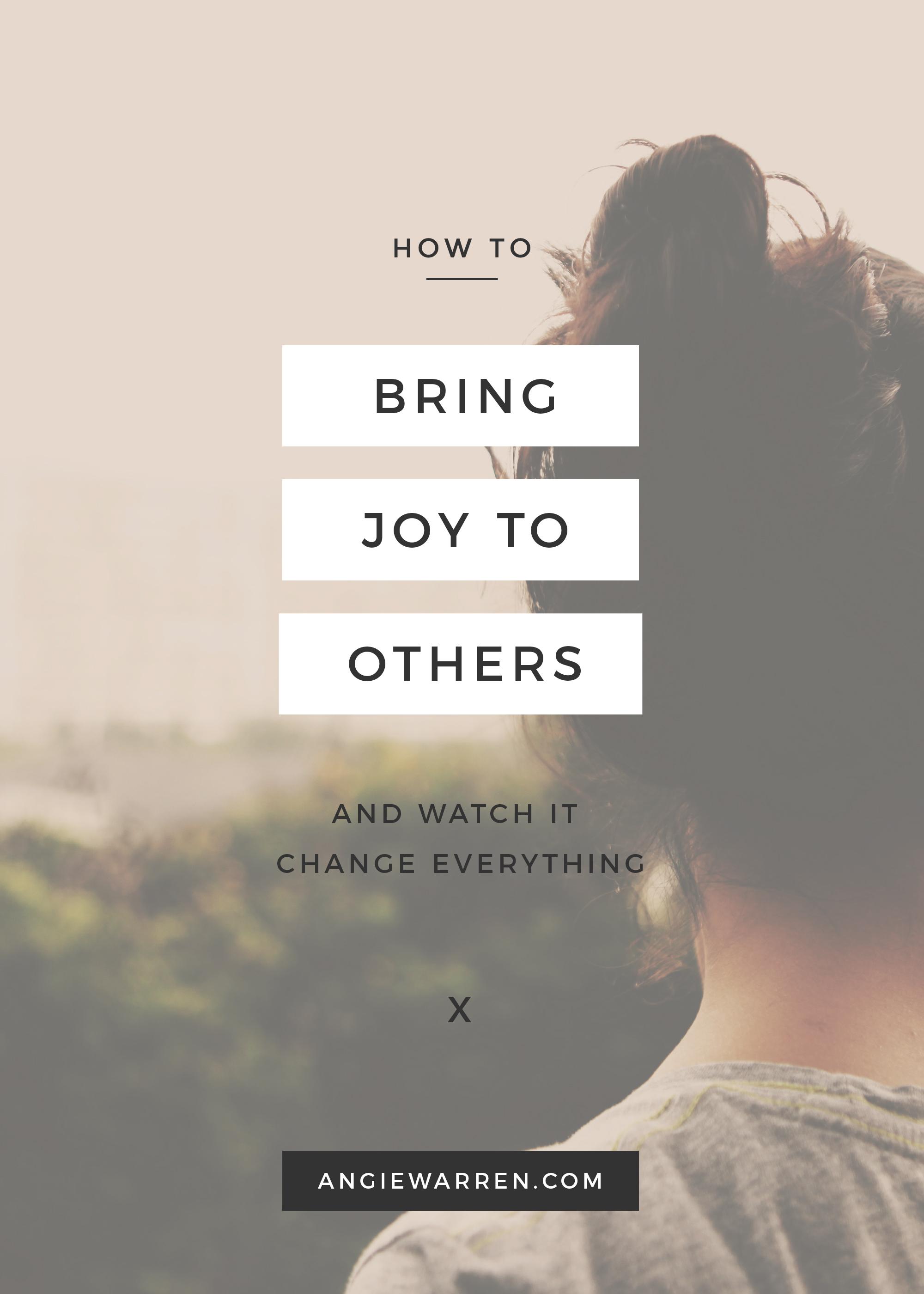 HOW TO BRING JOY TO OTHERS // www.angiewarren.com