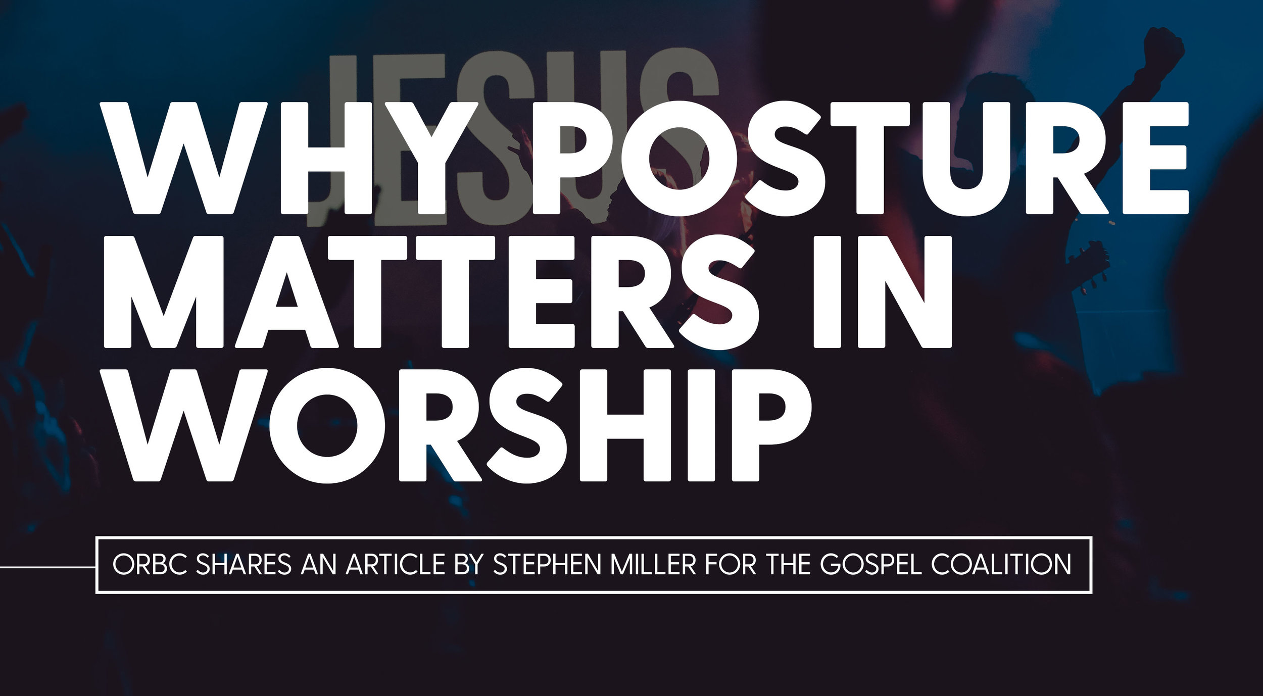 Why Posture Matters in Worship.jpg
