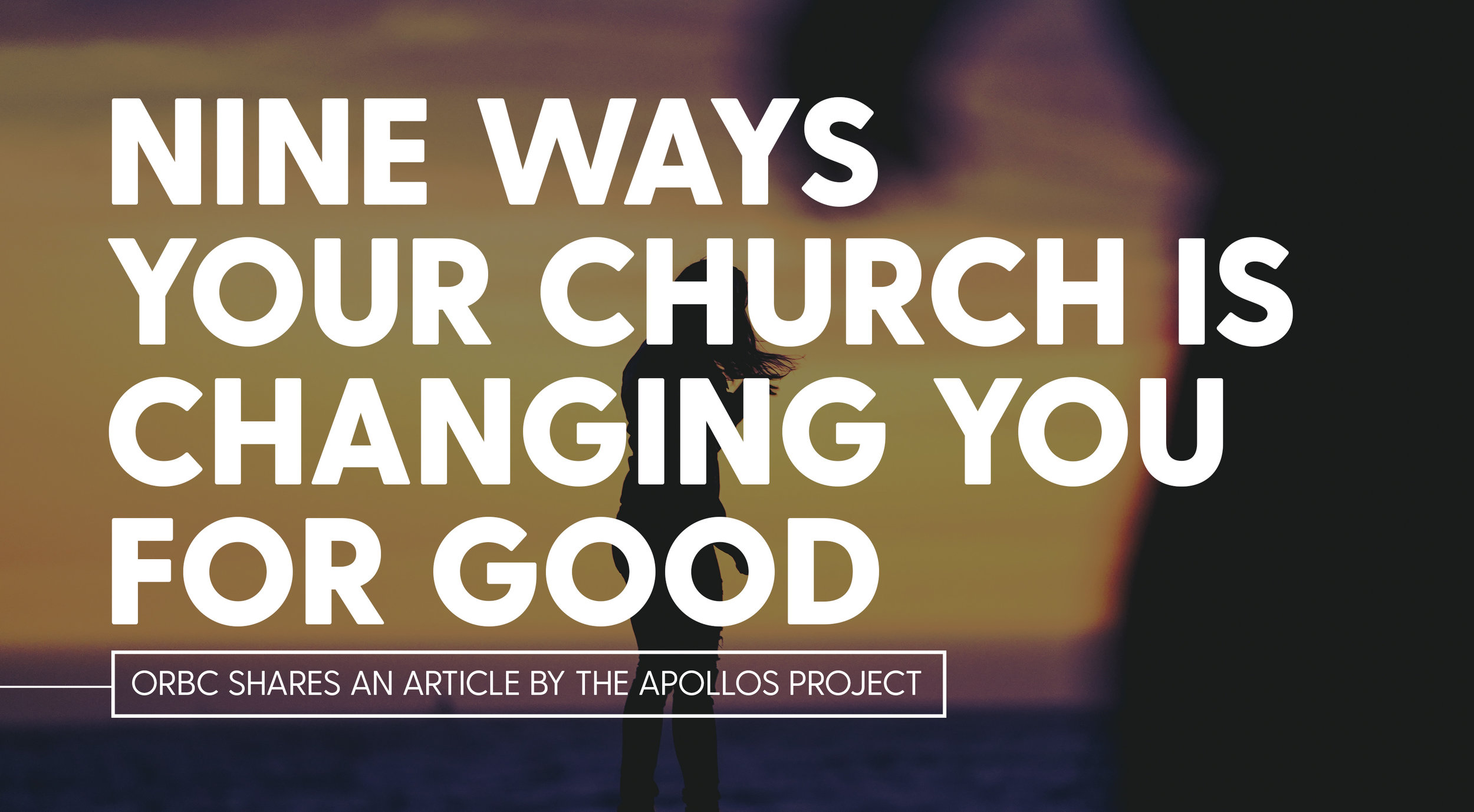 Nine Ways Your Church is Changing You for Good.jpg
