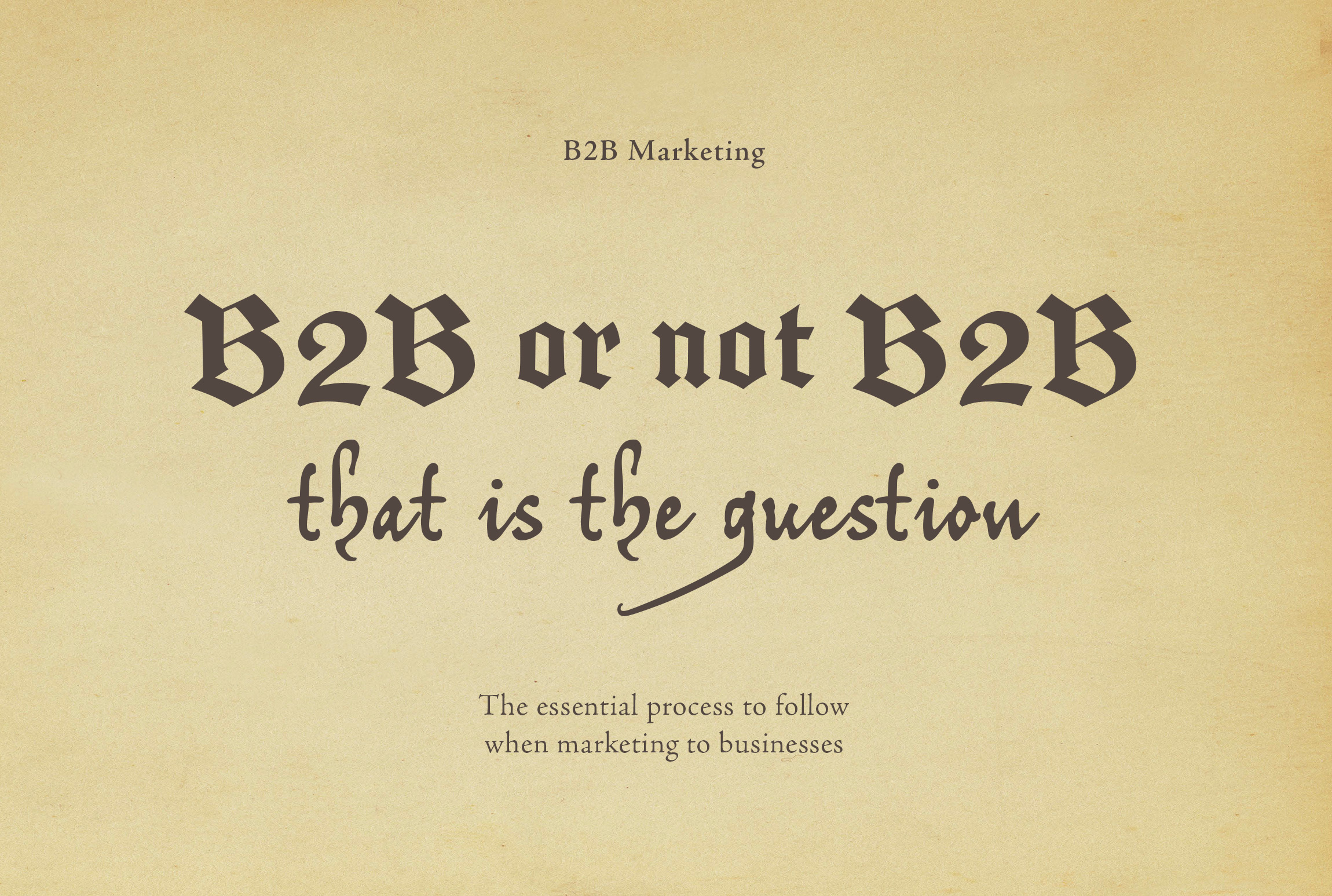 B2B Marketing - the essential process to follow when marketing to businesses