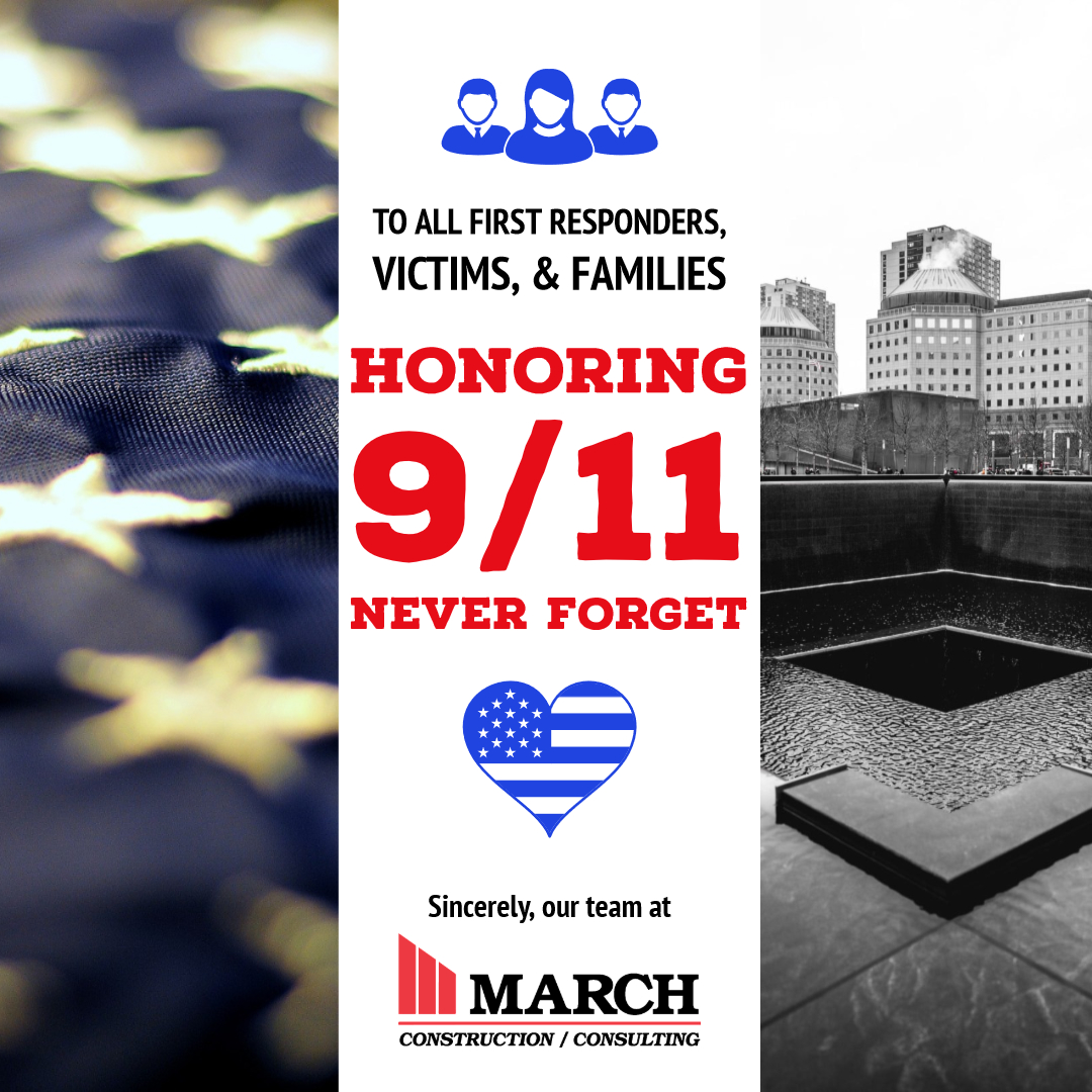March Construction honors the heroes, victims, friends and families impacted by September 11th. We will never forget their sacrifice.