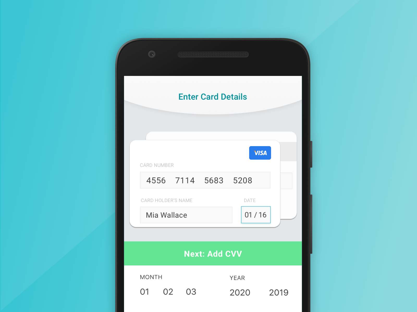 Going for a sleek UI and giving Android some love. For entering the CVV, I envision the two cards swapping places so the back card is now in the foreground.