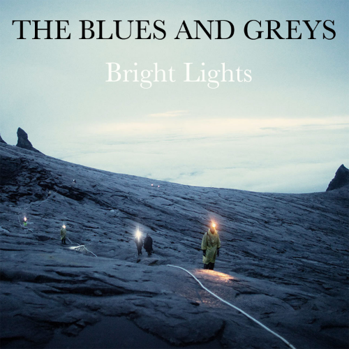 THE BLUES AND GREYS - BRIGHT LIGHTS EP