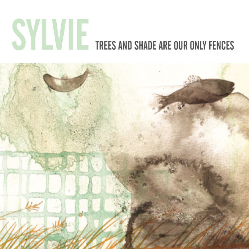 SYLVIE - TREES AND SHADE ARE OUR ONLY FENCES LP
