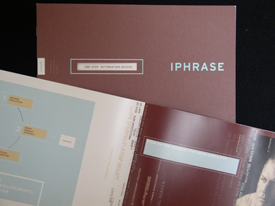 iPhrase  - One of our earliest pieces and still a favorite. iPhrase was one of the original natural language search companies. With this B2B brochure we helped them explain and market their proprietary technology in a world of internet startups looking for a competitive edge. VIEW THE PIECE