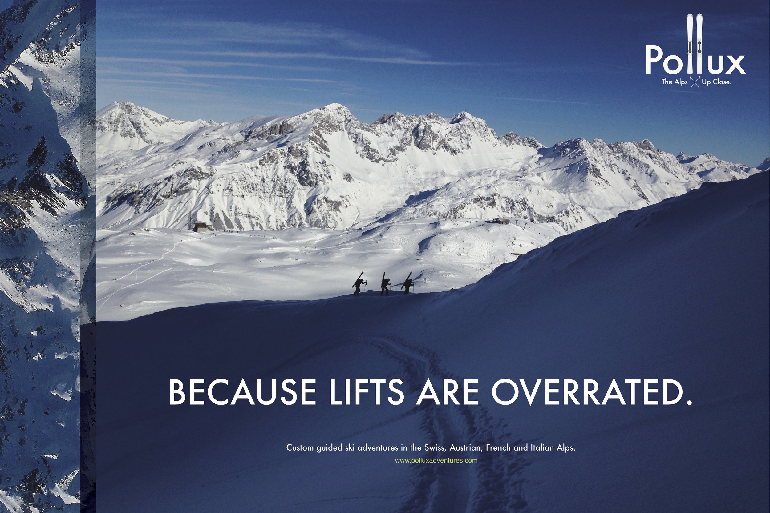 Pollux Mountain Guides  - We used original photography shot on location in the Alps to create this poster series, along with a website and video. The headlines pretty much wrote themselves. VIEW THE CAMPAIGN
