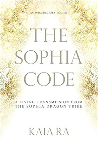 THE SOPHIA CODE   A sacred text and modern mystery school curriculum for embodying your higher self by Kaia Ra.
