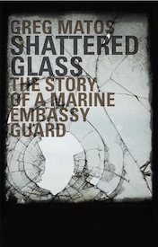 Shattered-Glass-Marine-Embassy-Guard-Memoir-Greg-Matos.jpg