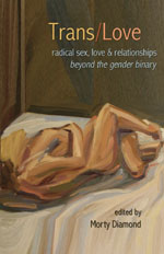 Trans/Love: radical sex, love & relationships beyong the gender binary