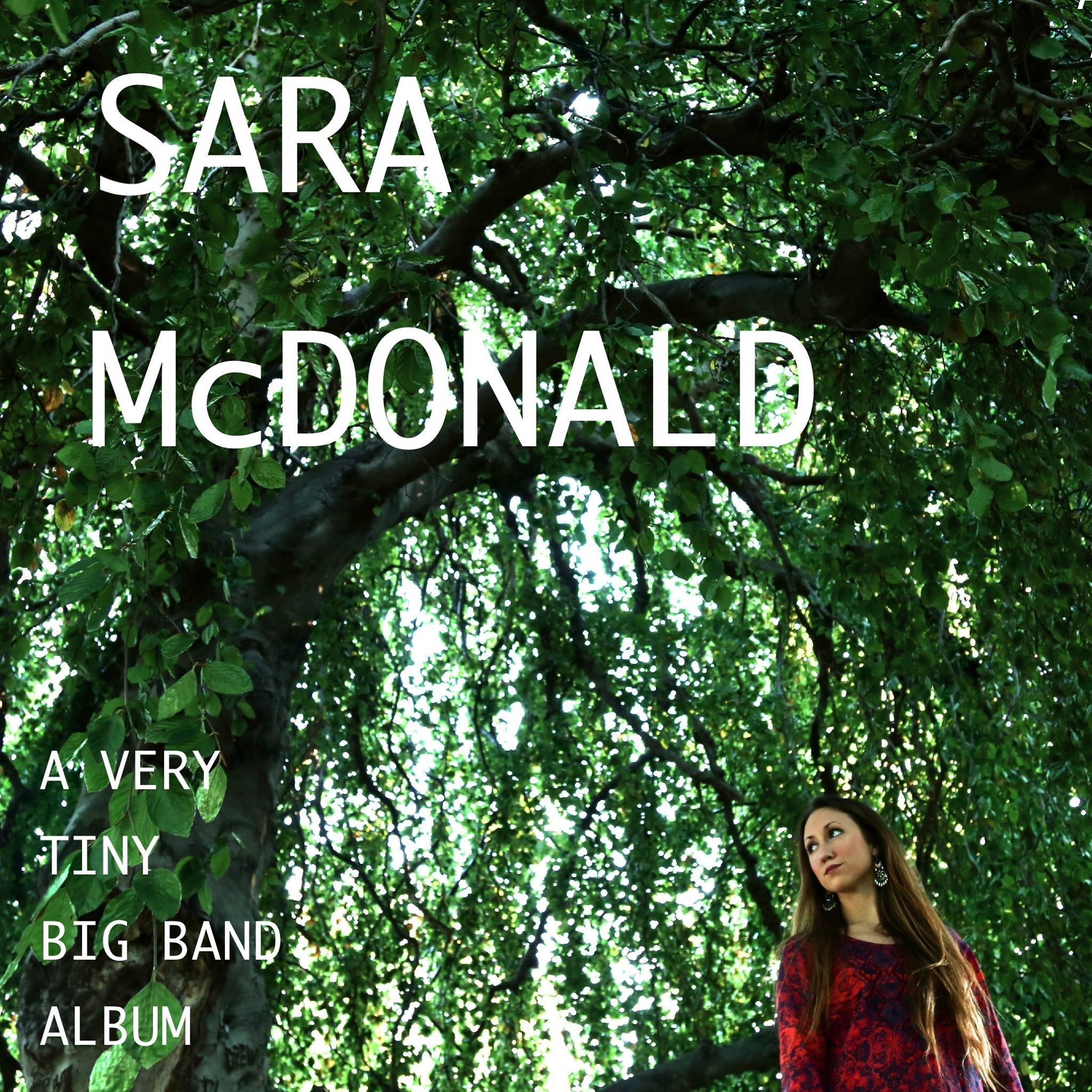 Sara McDonald  Album: A Very Tiny Big Band Album  http://saramcdonaldbigband.bandcamp.com