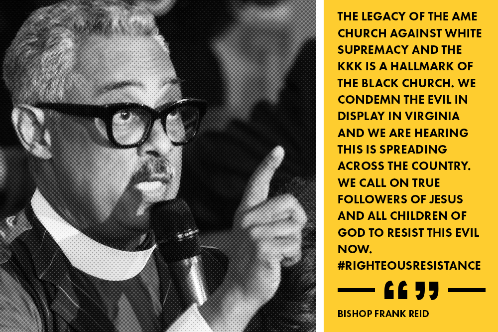 """The legacy of the AME church against white supremacy and the KKK is a hallmark of the black church. We condemn the evil in display in Virginia and we are hearing this is spreading across the country. We call on true followers of Jesus and all children of God to resist this evil now."" - Bishop Frank Reid, African Methodist Episcopal Church"