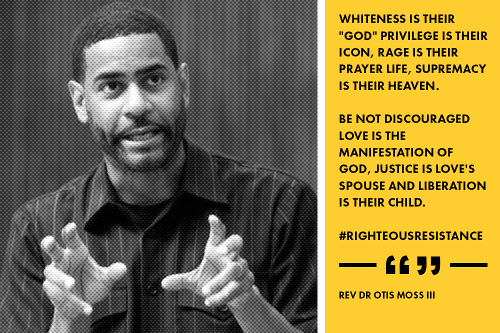 """Whiteness is their ""god"" Privilege is their icon, Rage is their prayer life, Supremacy is their heaven.  Be not discouraged Love is the manifestation of God, Justice is love's spouse and liberation is their child."" - Dr. Otis Moss III"