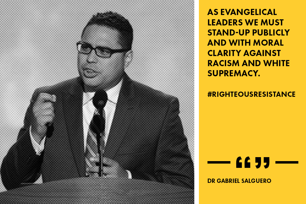 """As evangelical leaders we must stand-up publicly and with moral clarity against racism and white supremacy."" - Dr. Gabriel Salguero"
