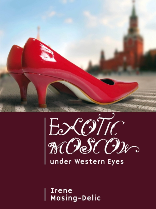 Exotic Moscow Under Western Eyes  Irene Masing-Delic   Read on JSTOR  |  Purchase book