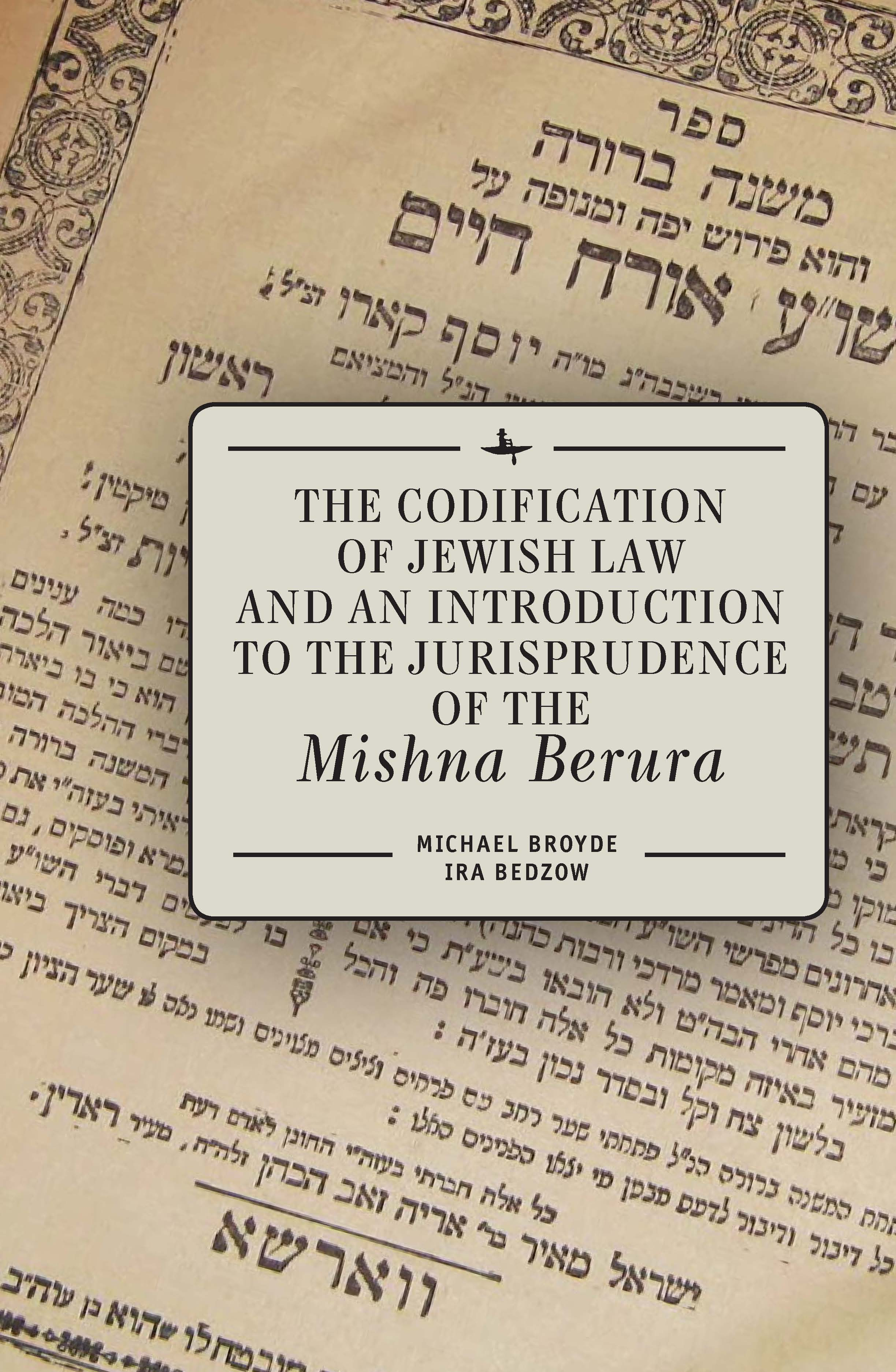 The Codification of Jewish Law and an Introduction to the Jurisprudence of the  Mishna Berura   Michael J. Broyde & Ira Bedzow   Read on JSTOR  |  Purchase book