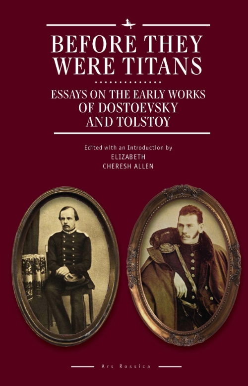 Before They Were Titans: Essays on the Early Works of Dostoevsky and Tolstoy   Edited by  Elizabeth Cheresh Allen   Read on JSTOR  |  Purchase book