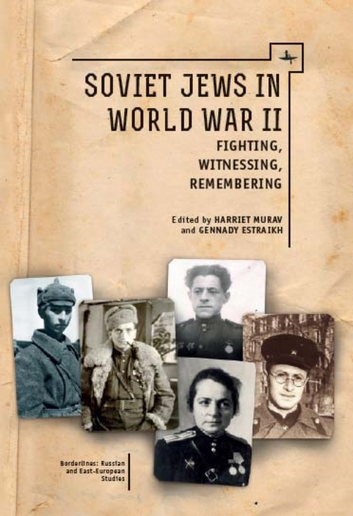 Soviet Jews in World War II: Fighting, Witnessing, Remembering   Edited by  Gennady Estraikh & Harriet Murav   Read on JSTOR     Purchase book