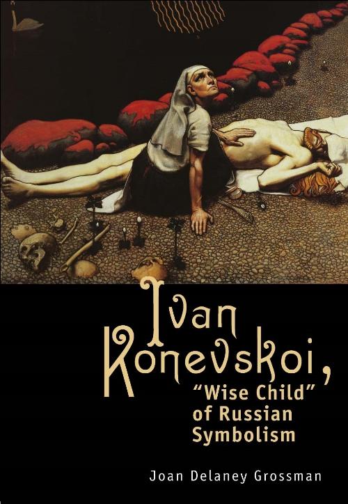 "Ivan Konevskoi: ""Wise Child"" of Russian Symbolism  Joan Delaney Grossman   Read on JSTOR  |  Purchase book"