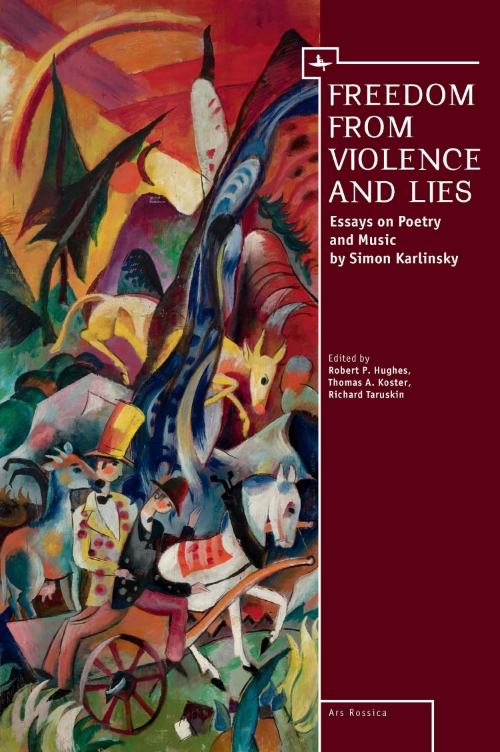 Freedom From Violence and Lies: Essays on Russian Poetry and Music by Simon Karlinsky   Edited by  Robert P. Hughes, Thomas A. Koster & Richard A. Taruskin   Read on JSTOR  |  Purchase book