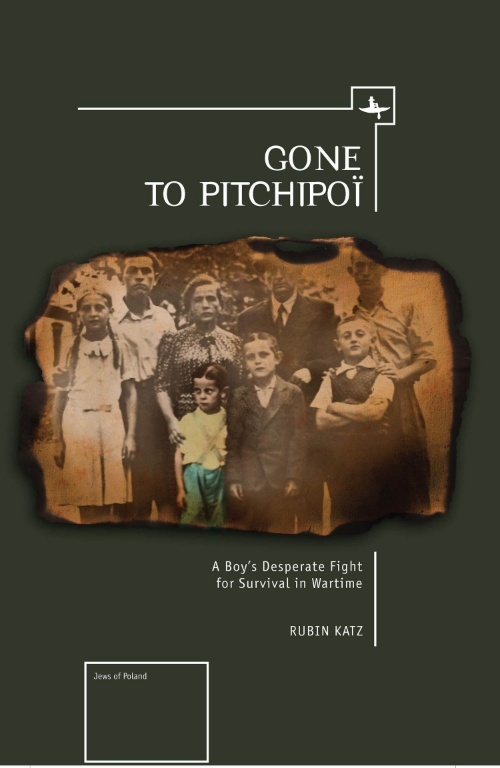 Gone to Pitchipoi: A Boy's Desperate Fight for Survival in Wartime  Rubin Katz   Read on JSTOR  |  Purchase book