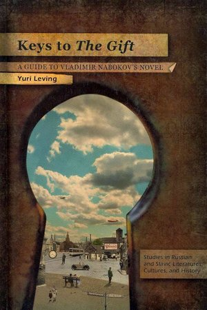 Keys to  The Gift : A Guide to Vladimir Nabokov's Novel  Yuri Leving   Read on JSTOR  |  Purchase book