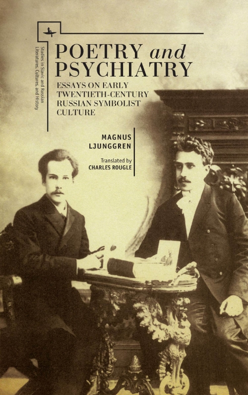 Poetry and Psychiatry: Essays on Early Twentieth-Century Russian Symbolist Culture  Magnus Ljunggren  Translated by Charles Rougle    Read on JSTOR  |  Purchase book