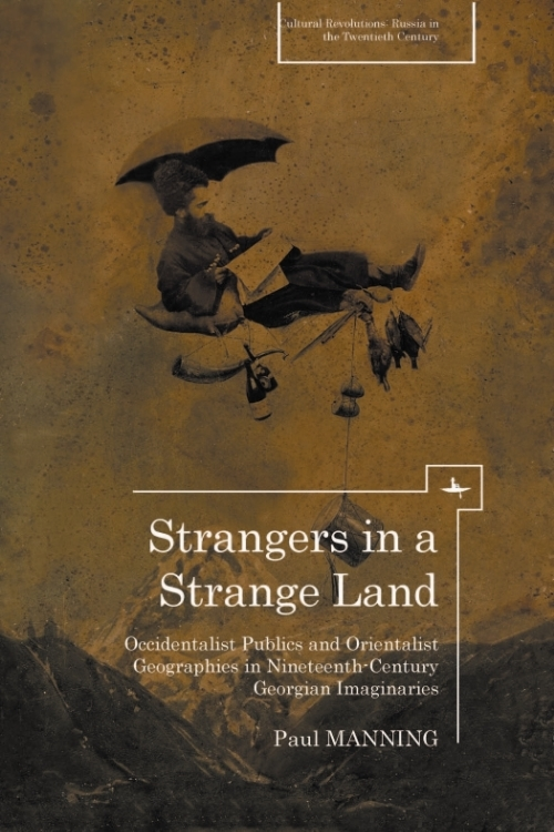 Strangers in a Strange Land: Occidentalist Publics and Orientalist Geographies in Nineteenth‐Century Georgian Imaginaries  Paul Manning   Read on JSTOR  |  Purchase book