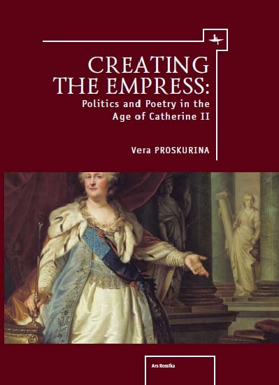 Creating the Empress: Politics and Poetry in the Age of Catherine II  Vera Proskurina   Read on JSTOR  |  Purchase book