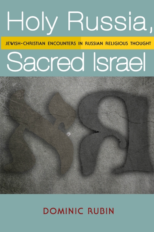 Holy Russia, Sacred Israel: Jewish-Christian Encounters in Russian Religious Thought  Dominic Rubin   Read on JSTOR  |  Purchase book