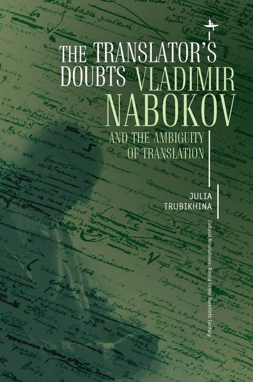 The Translator's Doubts: Vladimir Nabokov and the Ambiguity of Translation  Julia Trubikhina   Read on JSTOR  |  Purchase book