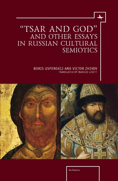 """Tsar and God"" and Other Essays in Russian Cultural Semiotics  Boris Uspenskij & Viktor Zhivov  Translated by  Marcus C. Levitt   Read on JSTOR  |  Purchase book"