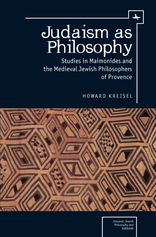 Judaism as Philosophy: Studies in Maimonides and the Medieval Jewish Philosophers of Provence  Howard Kreisel   Read on JSTOR  |  Purchase book