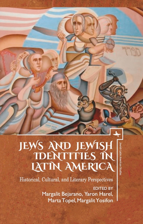 Jews and Jewish Identities in Latin America: Historical, Cultural, and Literary Perspectives