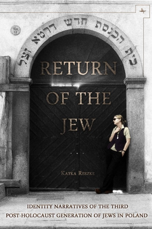 Return of the Jew: Identity Narratives of the Third Post-Holocaust Generation of Jews in Poland  Katka Reszke   Read on OAPEN  |  Purchase book