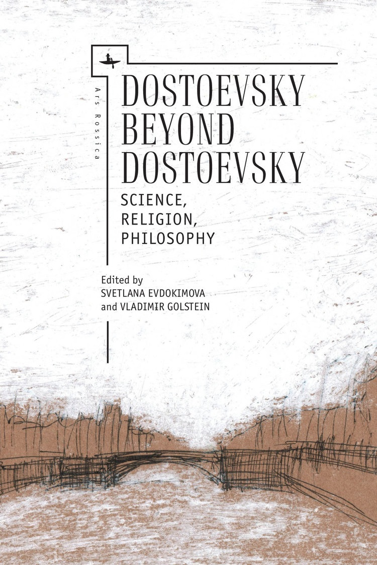 Dostoevsky beyond Dostoevsky: Science, Religion, Philosophy   Edited by  Svetlana Evdokimova and Vladimir Golstein   Read on OAPEN  |  Purchase book