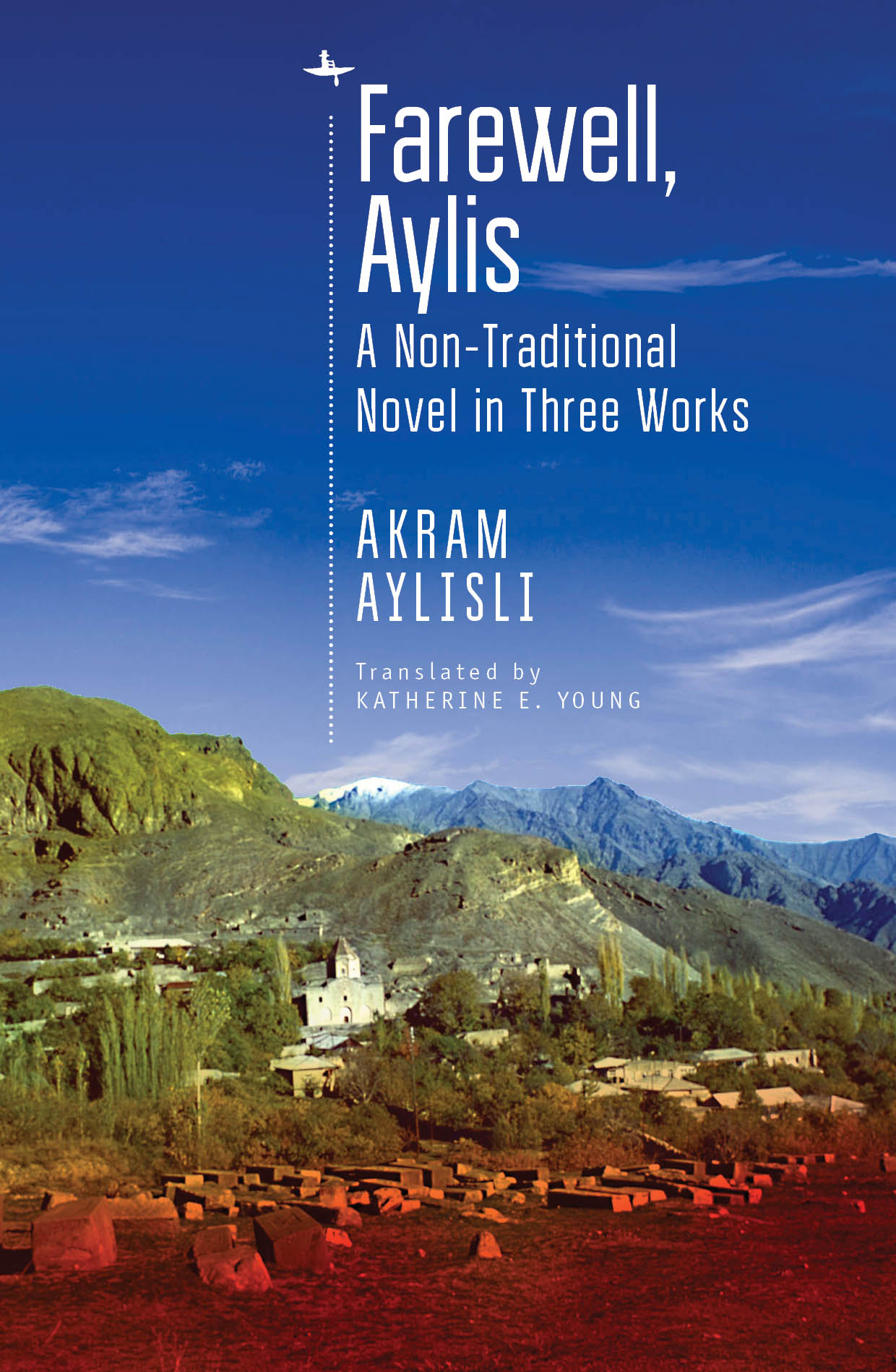 Farewell, Aylis: A Non-Traditional Novel in Three Works        by Akram Aylisli, translated from the Russian by Katherine E. Young