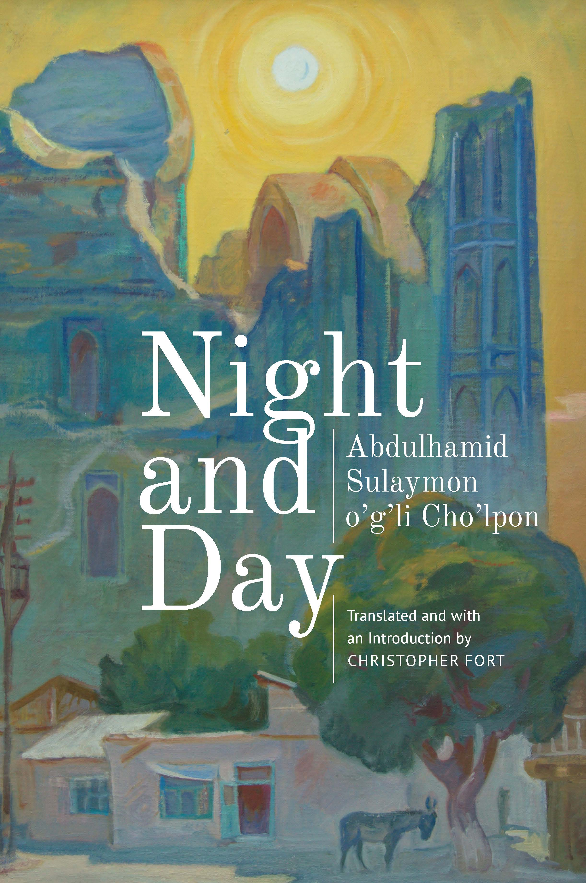 Night and Day    by Abdulhamid Sulaymon o'g'li Cho'lpon, translated from the Uzbek by Christopher Fort