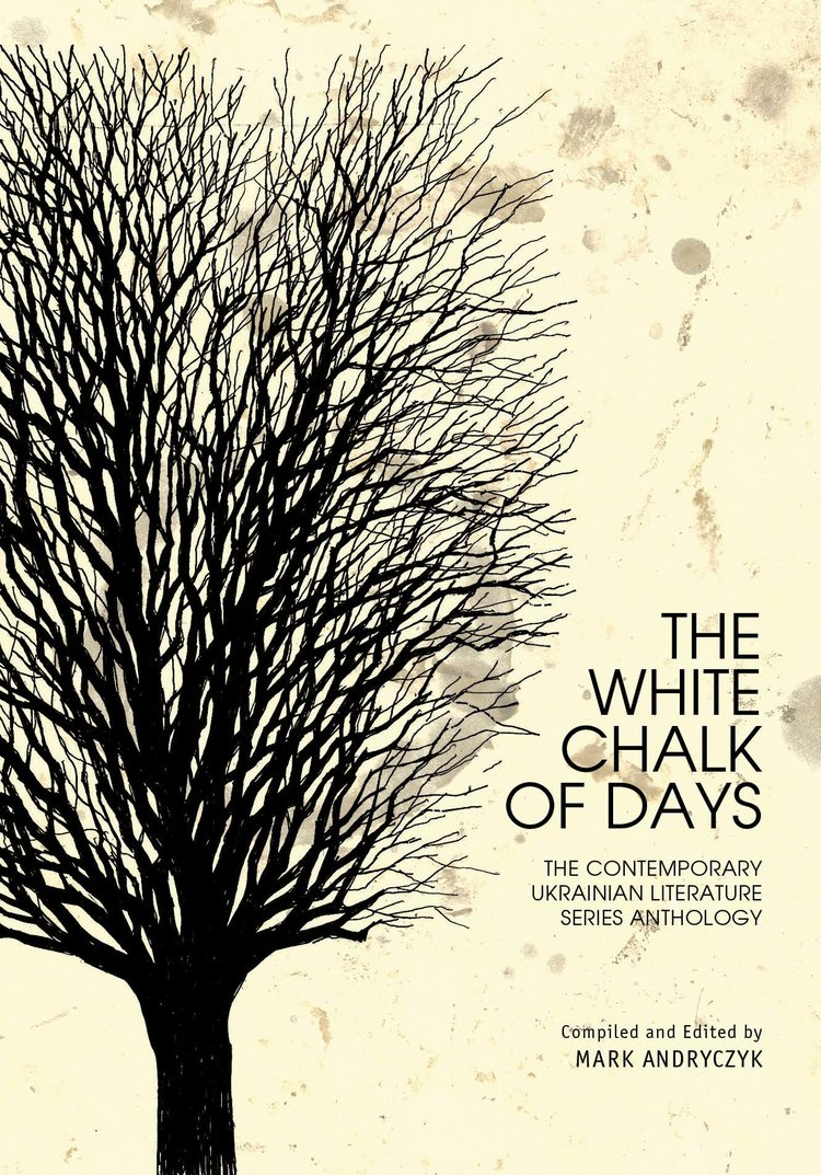 The White Chalk of Days: The Contemporary Ukrainian Literature Series Anthology   , edited by Mark Andryczyk