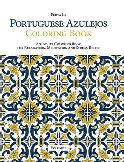 Portuguese Azulejos Coloring Book: An Adult Coloring Book for Relaxation, Meditation and Stress-Relief (Volume 1)