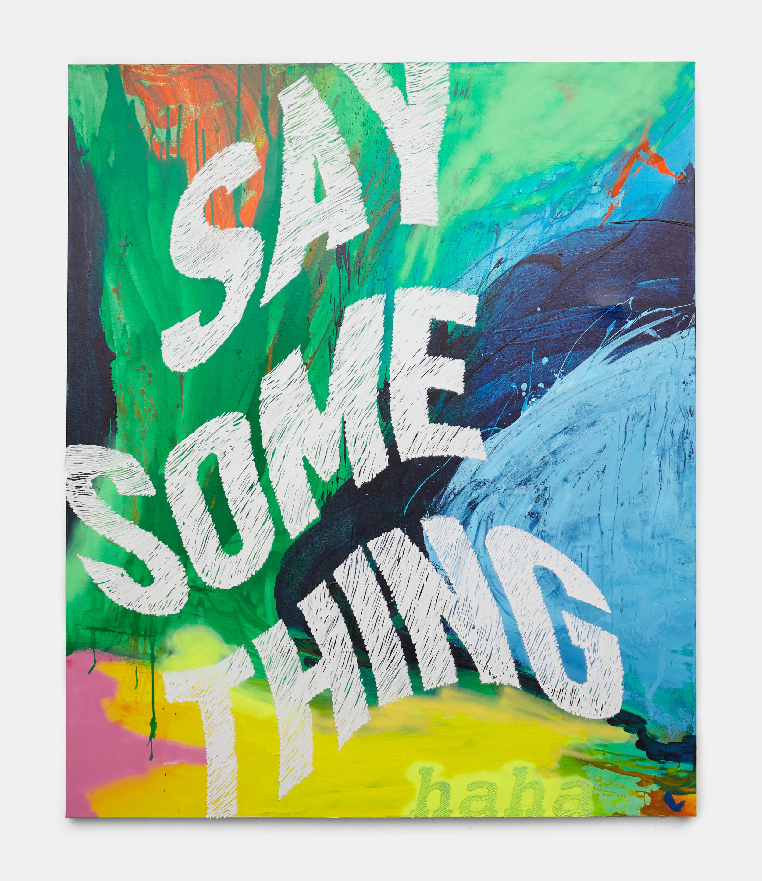 "nic rad // ""say something (haha)"" //2016 //oil, acrylic, caulk on canvas //72h x 60w in"