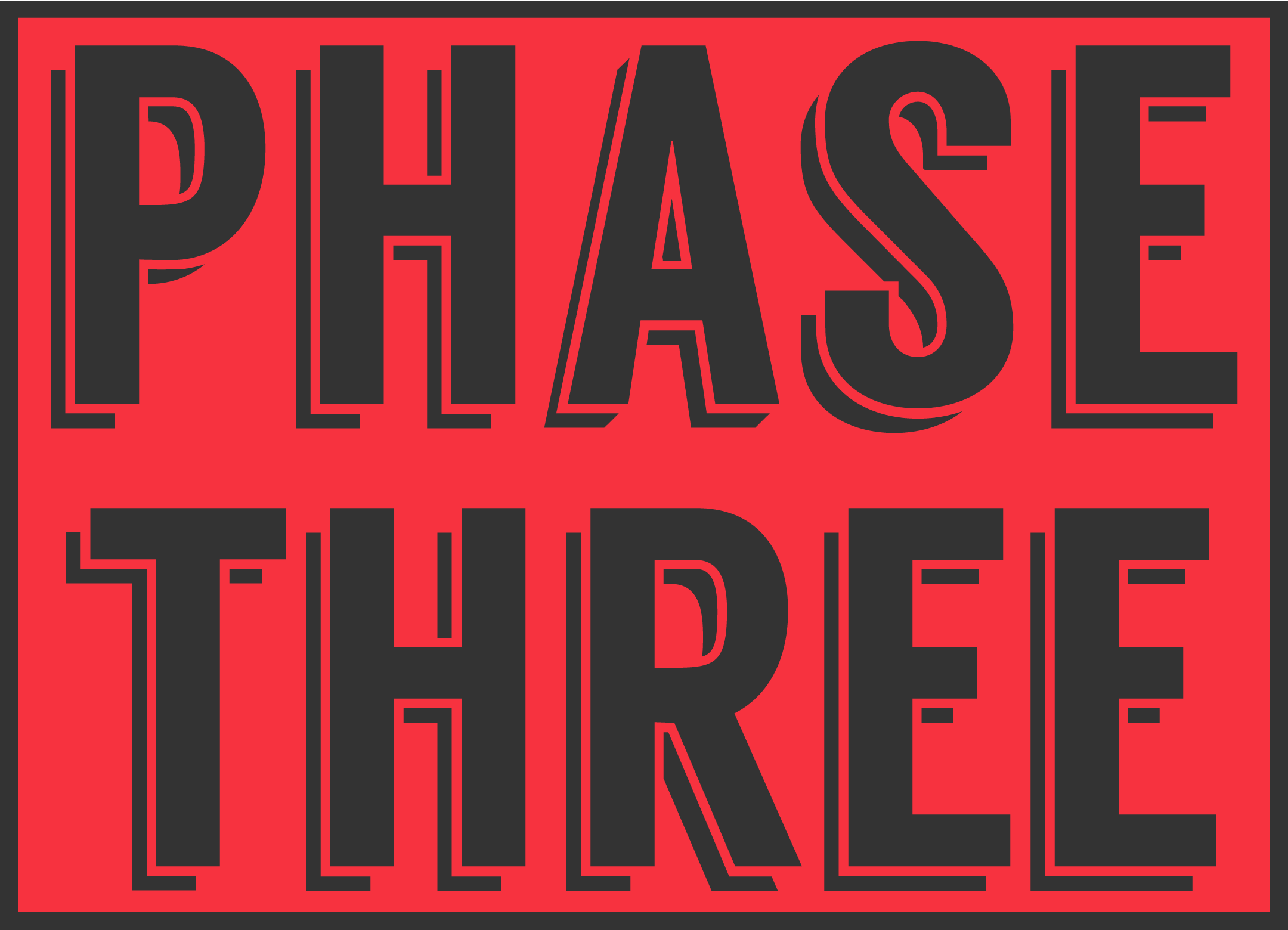 Complete Phase Two prior to entering Phase Three.